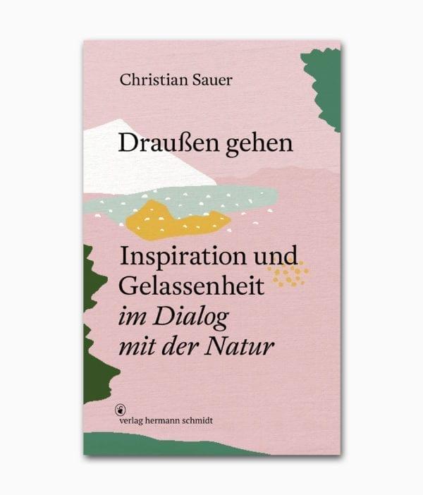 Buchcover vom Buch aus dem Verlag Hermann Schmidt mit dem Namen Draußen gehen Inspiration und Gelassenheit im Dialog mit der Natur