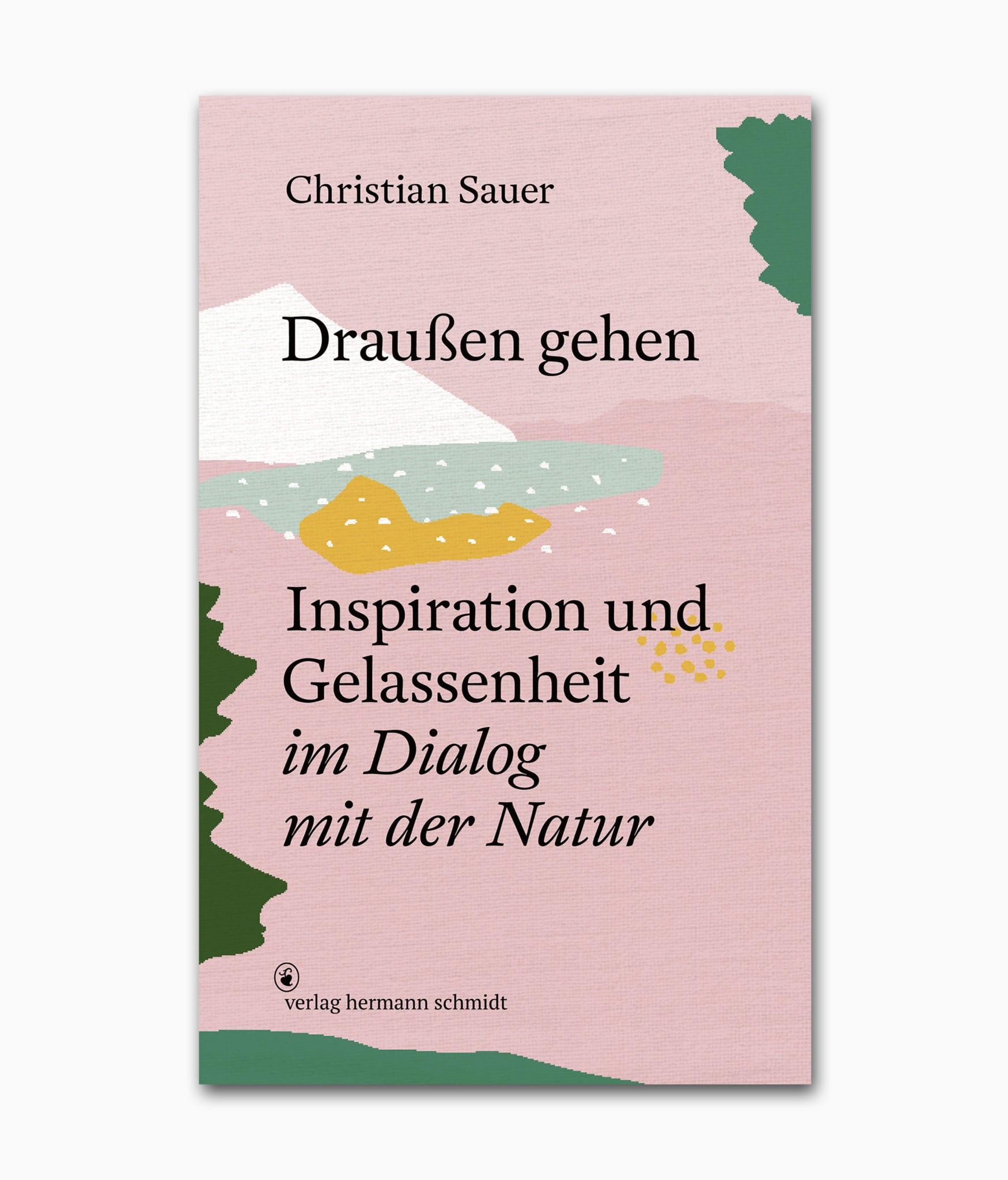 Buchcover des Buches aus dem Verlag Hermann Schmidt mit dem Namen Draußen gehen Inspiration und Gelassenheit im Dialog mit der Natur