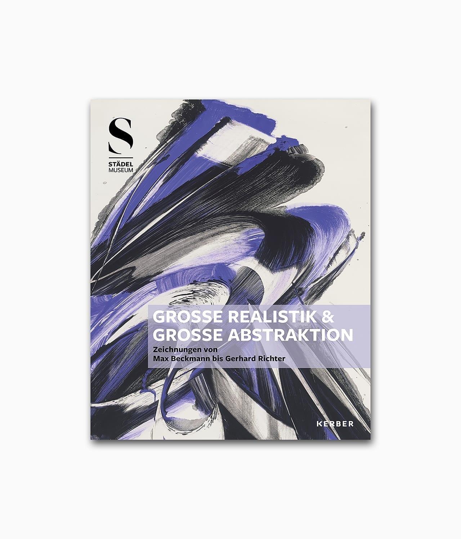 Cover des Buches über abstrakte Kunst mit dem Buchtitel Große Realistik & Große Abstraktion Zeichnungen von Max Beckmann bis Gerhard Richter erschienen im Kerber Verlag