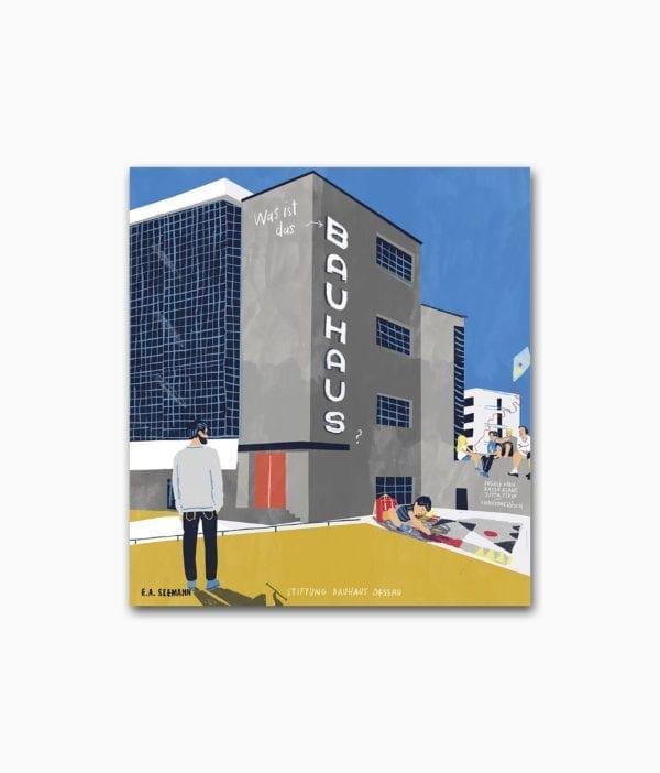 Cover des Kinderbuches über Architektur namens Was ist das Bauhaus Kinder entdecken das Bauhaus Dessau erschienen im E.A. Seemann Verlag