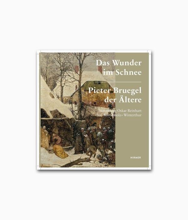 Cover des Bildbandes über den berühmten Künstler Pieter Bruegel mit dem Titel Das Wunder im Schnee erschienen im Hirmer Verlag