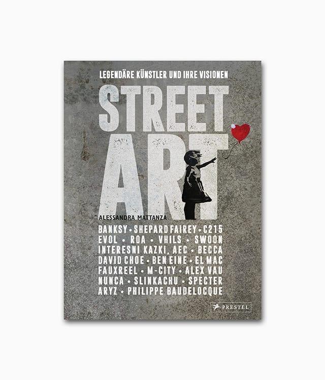 Cover des Kunstbuches mit dem Titel Street Art Legendäre Künstler und ihre Visionen erschienen im Prestel Verlag