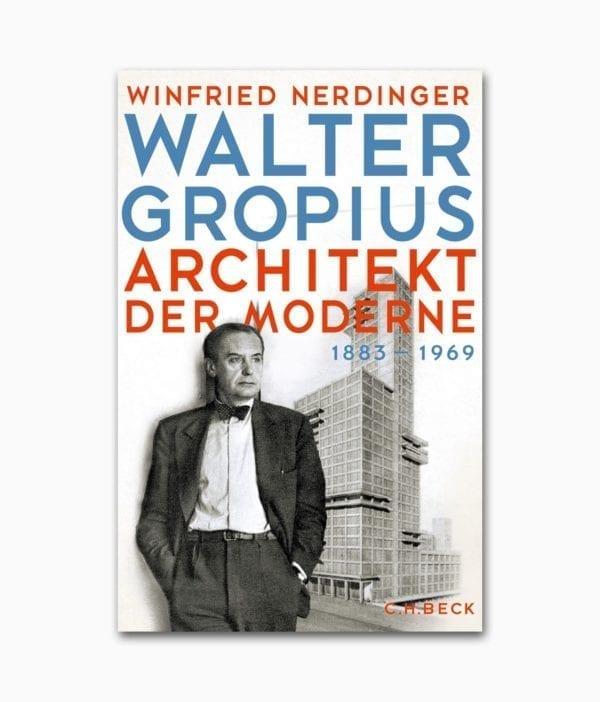 Buchcover des Architektur Buches mit dem Titel Walter Gropius Architekt der Moderne aus dem C.H.Beck Verlag über den berühmten Architekten