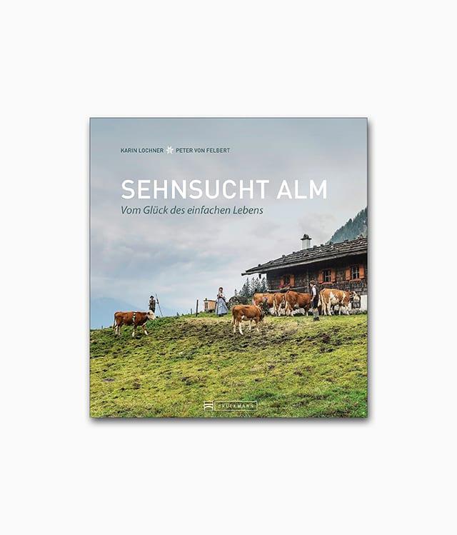 Sehnsucht Alm Vom Glück des einfachen Lebens Bruckmann Verlag Cover