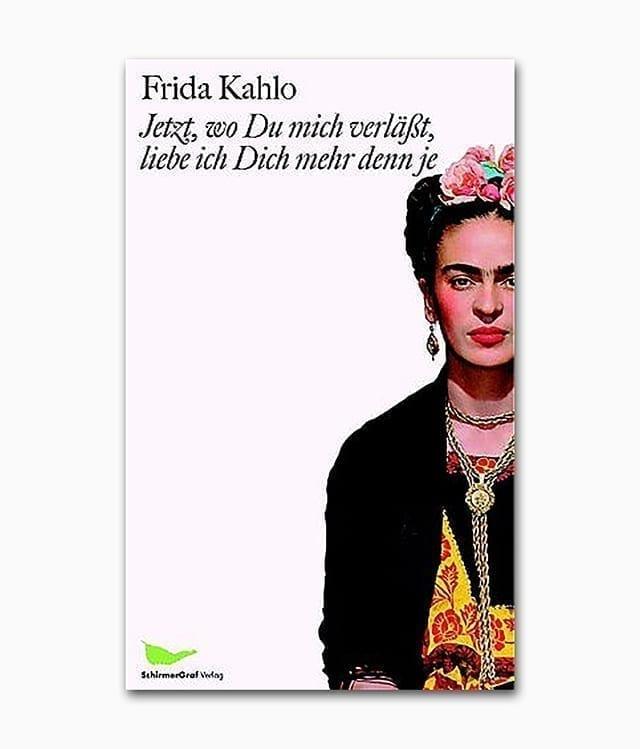 Frida Kahlo Jetzt wo Du mich verlässt liebe ich Dich mehr denn je Schirmer Mosel Verlag Buchcover