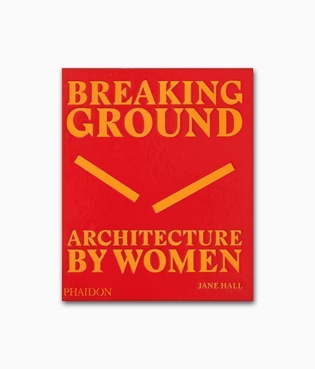 Cover des Buches über Architekten namens Breaking Ground Architecture by Women aus dem Phaidon Verlag