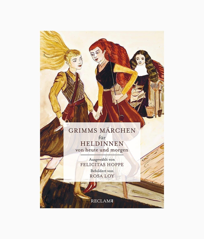 Cover des Märchenbuches namen Grimms Märchen für Heldinnen von heute und morgen erschienen im Reclam Verlag