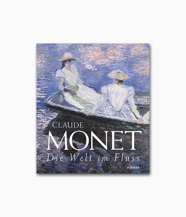 Cover des Buches über den berühmtesten Künstler des Impressionismus mit dem Titel Claude Monet Die Welt im Fluß erschienen im Hirmer Verlag
