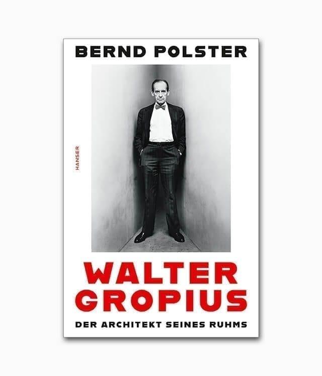 Cover aus dem Buch über den berühmte Architekten mit dem Title Walter Gropius Der Architekt seines Ruhms aus dem Hanser Verlag
