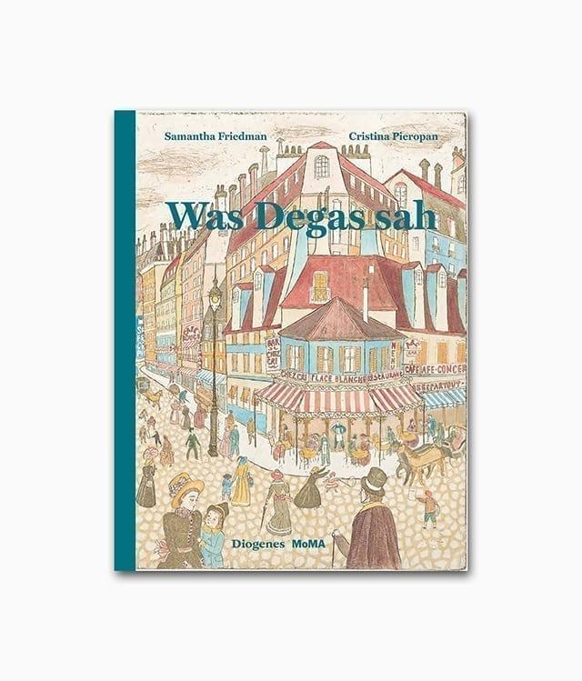 Cover des Buches über den Künster des Impressionismus Degas mit dem Titel Was Degas sah aus dem Diogenes Verlag