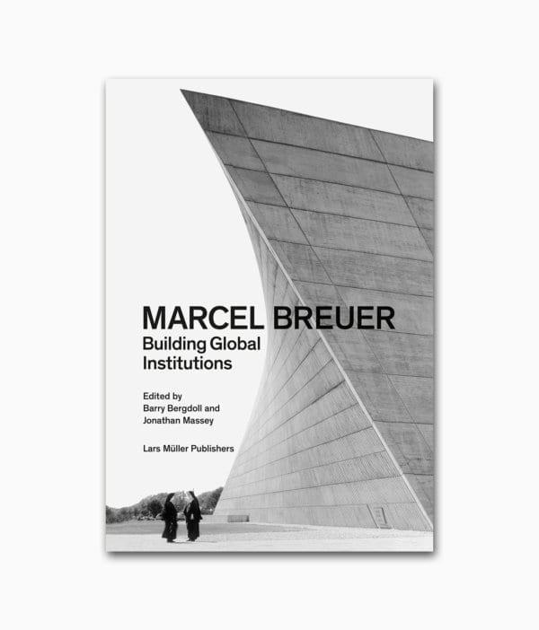 Cover des Buches über den berühmten Architekten Marcel Breuer namens Building Global Institutions von Lars Müller Publishers Buchcover liegend