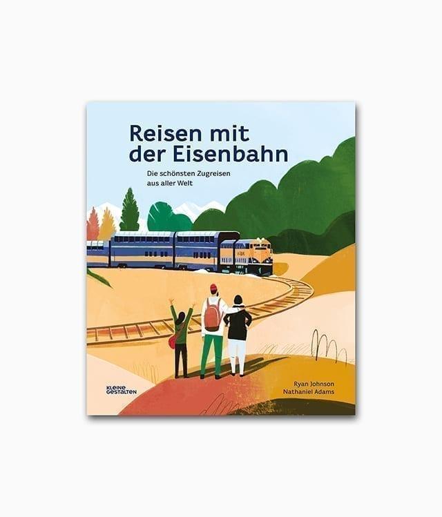 Reisen mit der Eisenbahn. Die schönsten Zugreisen aus aller Welt kleine gestalten Verlag Buchcover