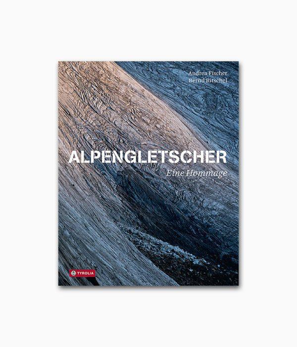 Alpengletscher Eine Hommage Tyrolia Verlag Buchcover