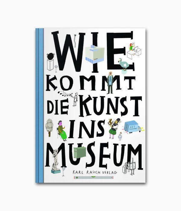 Wie kommt die Kunst ins Museum? Karl Rauch Verlag Buchcover